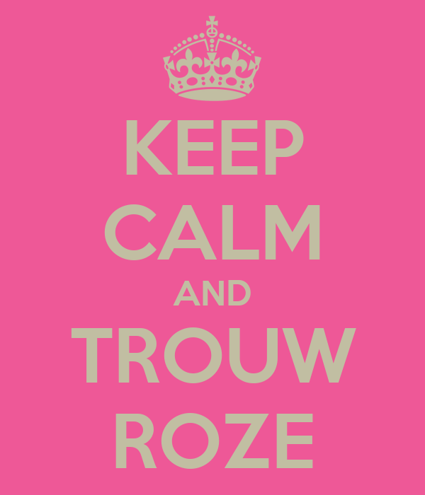 KEEP CALM AND TROUW ROZE