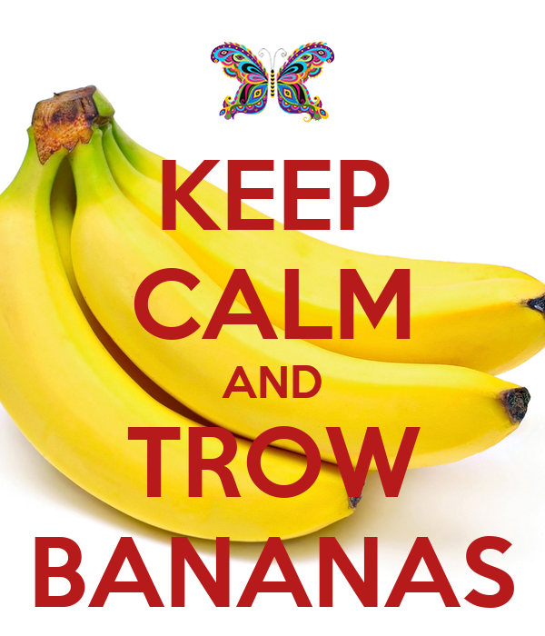 KEEP CALM AND TROW BANANAS