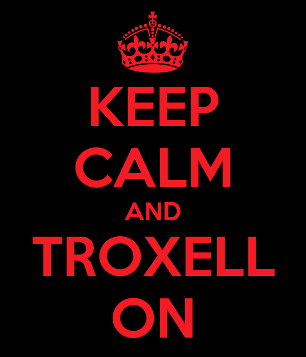 KEEP CALM AND TROXELL ON