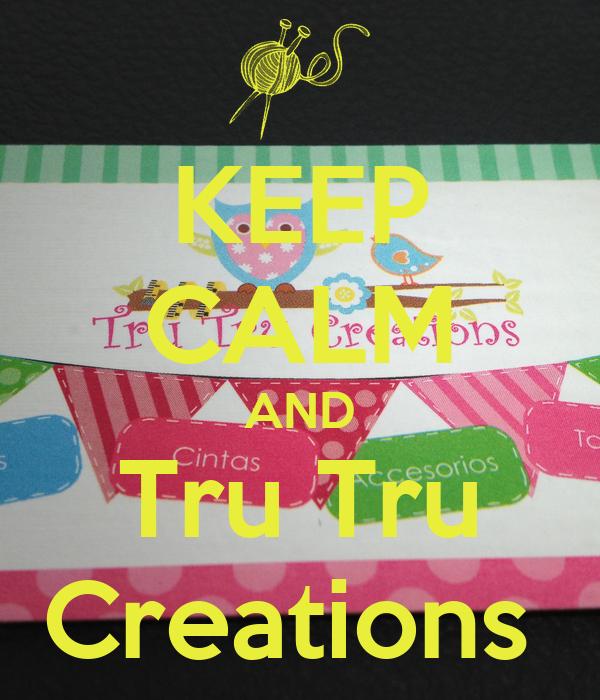 KEEP CALM AND Tru Tru Creations