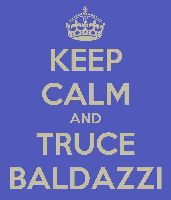 KEEP CALM AND TRUCE BALDAZZI