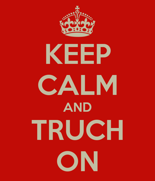 KEEP CALM AND TRUCH ON