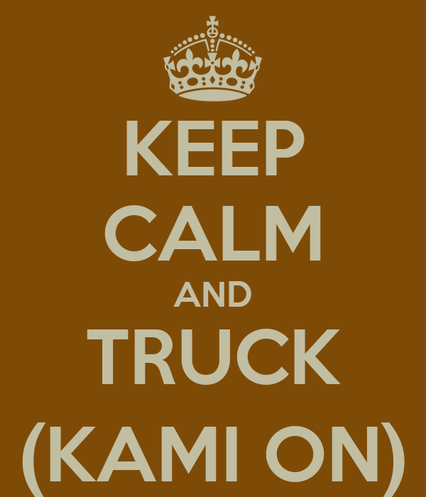 KEEP CALM AND TRUCK (KAMI ON)