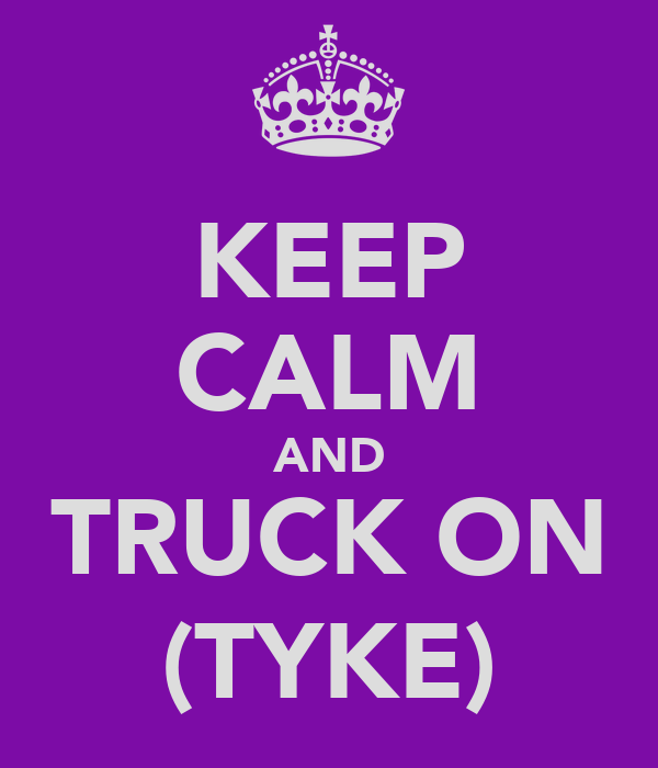 KEEP CALM AND TRUCK ON (TYKE)