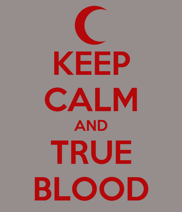 KEEP CALM AND TRUE BLOOD