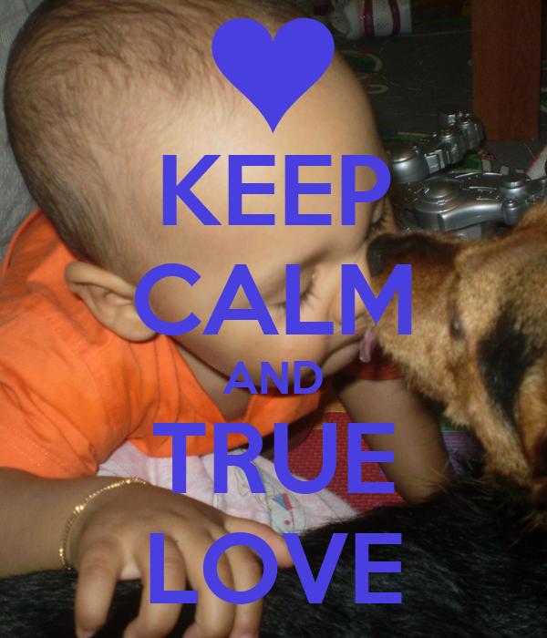 KEEP CALM AND TRUE LOVE