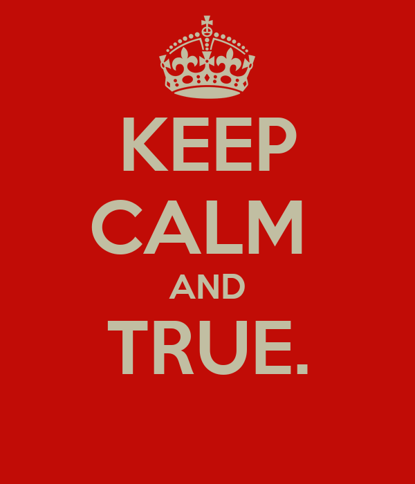KEEP CALM  AND TRUE.