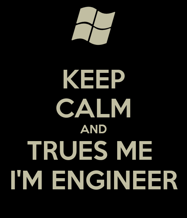 KEEP CALM AND TRUES ME  I'M ENGINEER