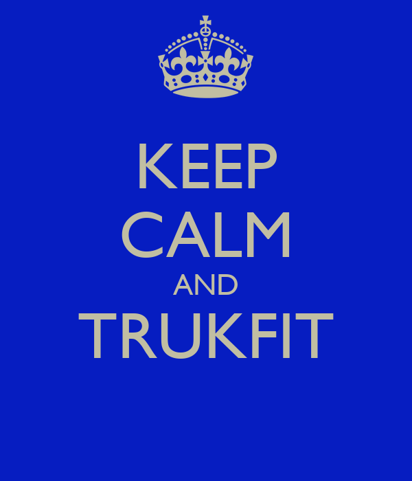 KEEP CALM AND TRUKFIT