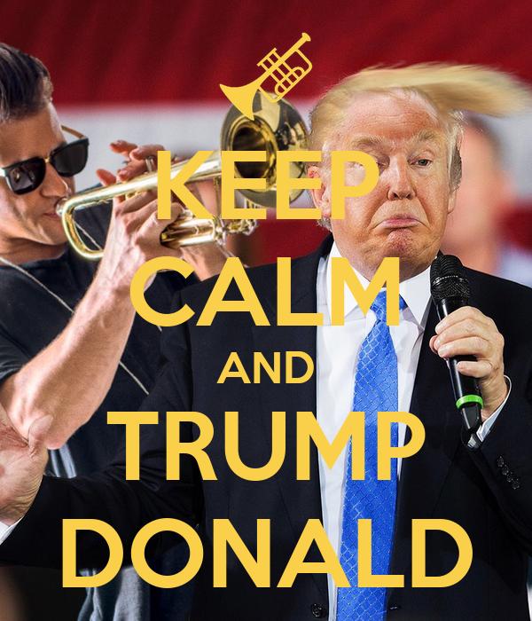 KEEP CALM AND TRUMP DONALD