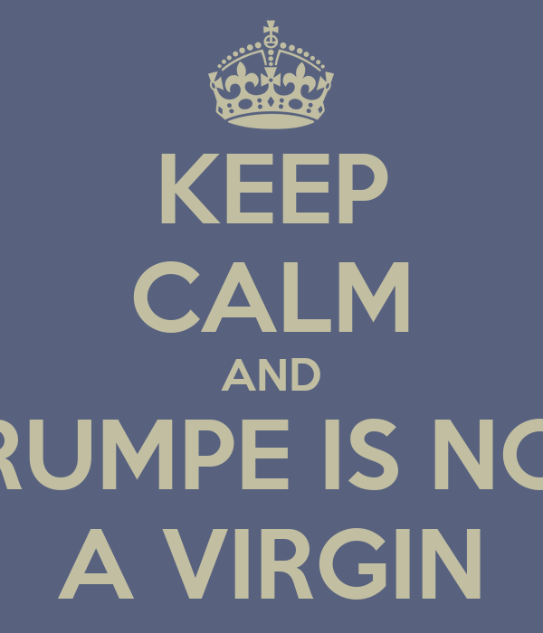KEEP CALM AND TRUMPE IS NOT A VIRGIN