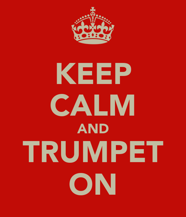 KEEP CALM AND TRUMPET ON