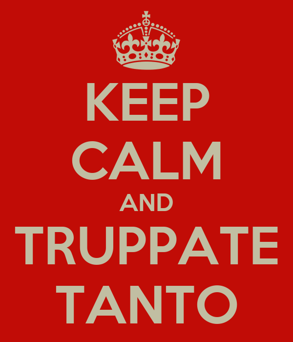KEEP CALM AND TRUPPATE TANTO