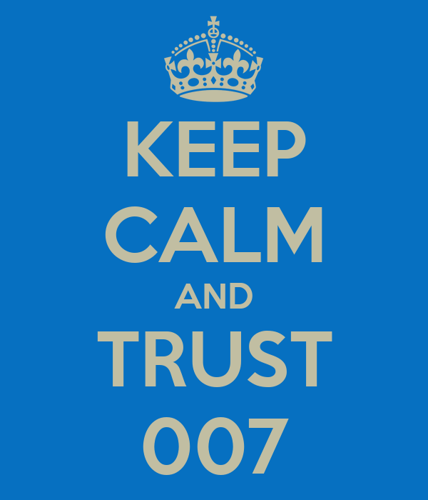 KEEP CALM AND TRUST 007