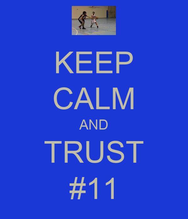 KEEP CALM AND TRUST #11