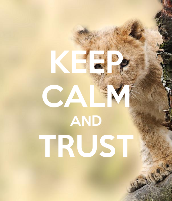 KEEP CALM AND TRUST