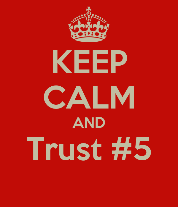KEEP CALM AND Trust #5