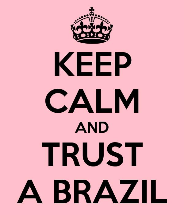 KEEP CALM AND TRUST A BRAZIL