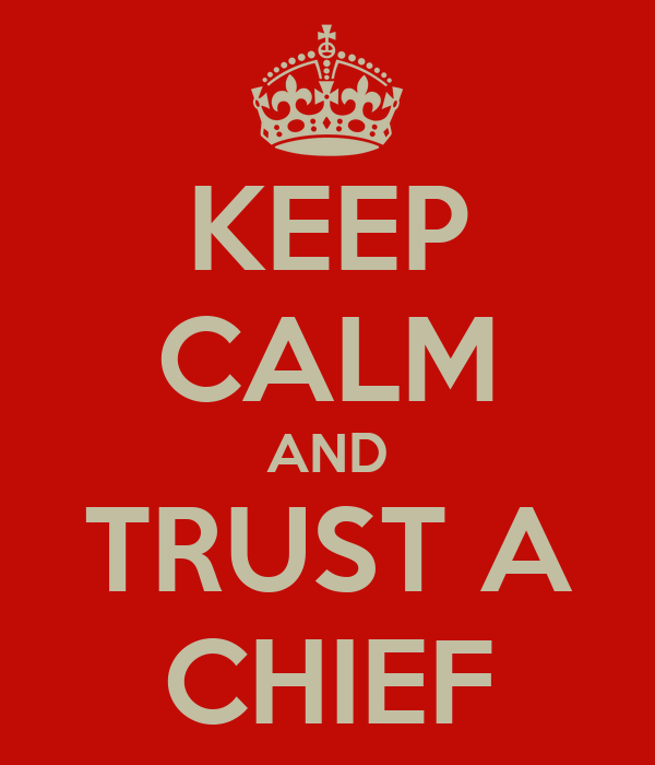 KEEP CALM AND TRUST A CHIEF