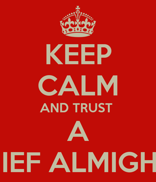KEEP CALM AND TRUST  A CHIEF ALMIGHTY