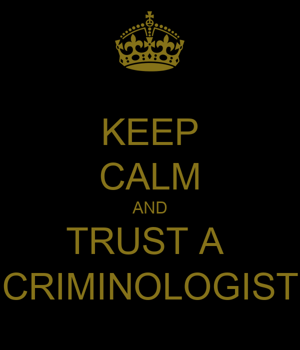 KEEP CALM AND TRUST A  CRIMINOLOGIST