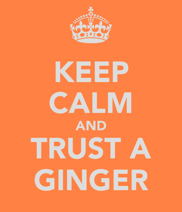 KEEP CALM AND TRUST A GINGER