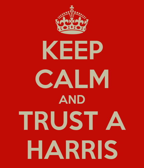 KEEP CALM AND TRUST A HARRIS