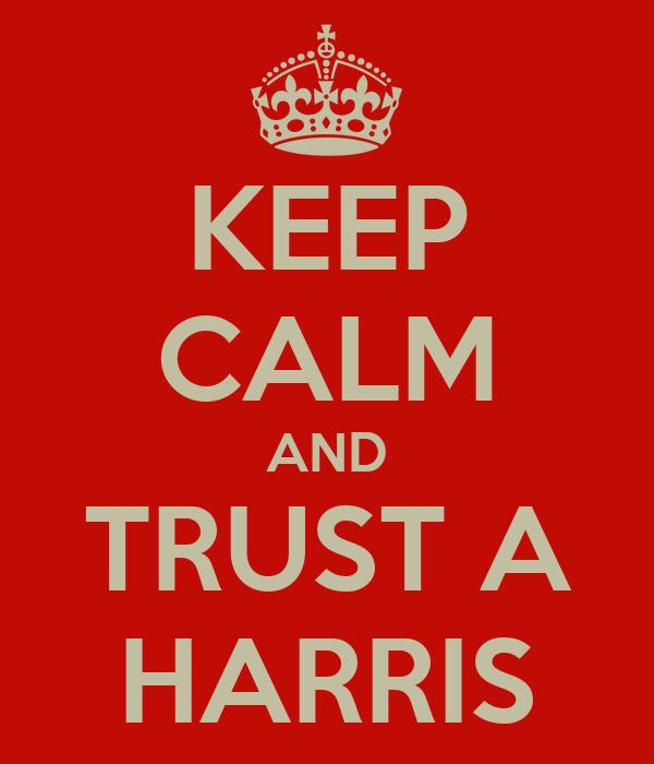 KEEP CALM AND TRUST A HARRIS