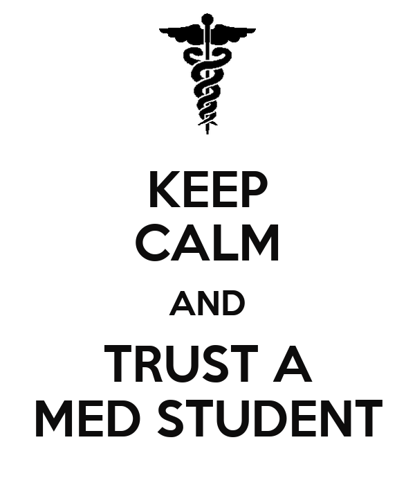KEEP CALM AND  TRUST A  MED STUDENT