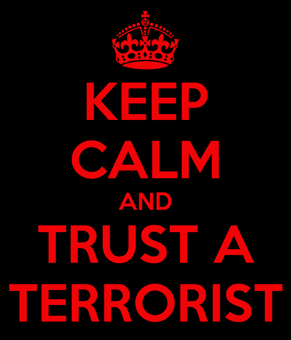 KEEP CALM AND TRUST A TERRORIST