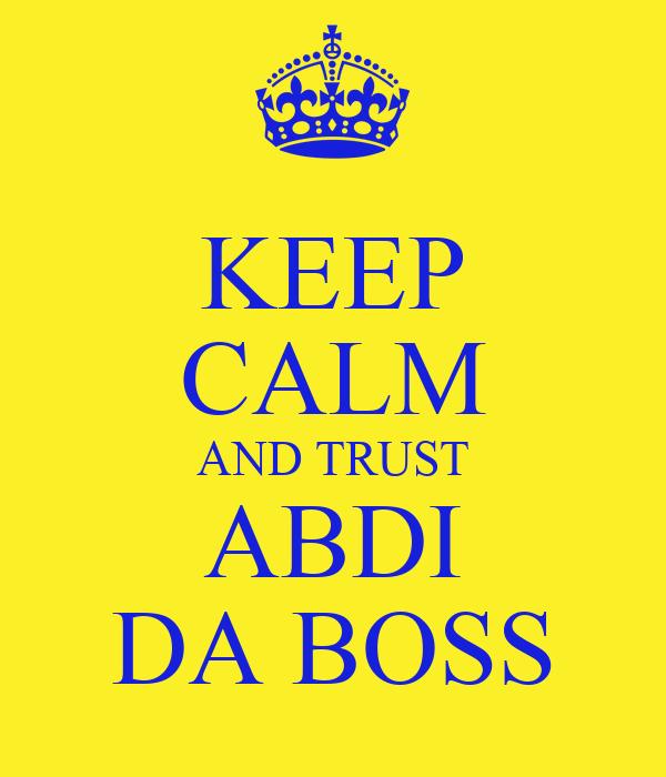 KEEP CALM AND TRUST ABDI DA BOSS