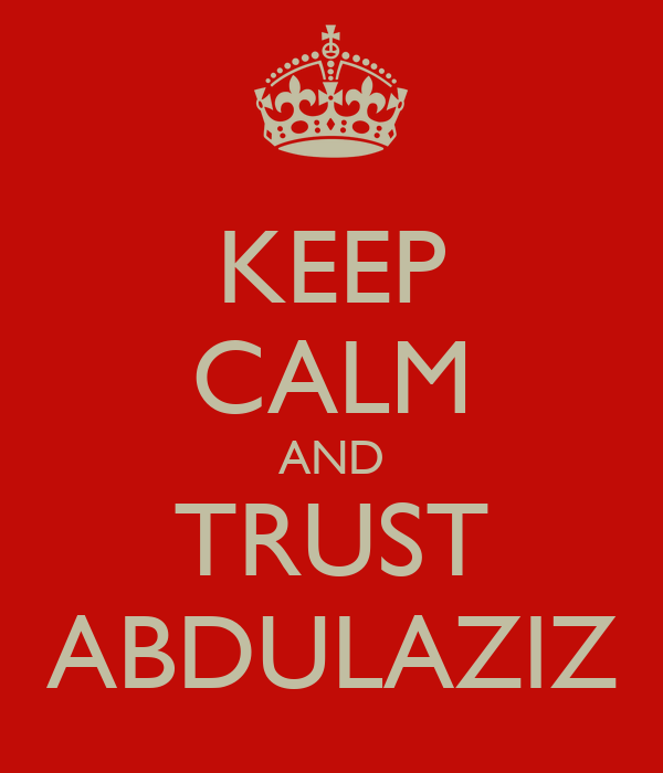 KEEP CALM AND TRUST ABDULAZIZ