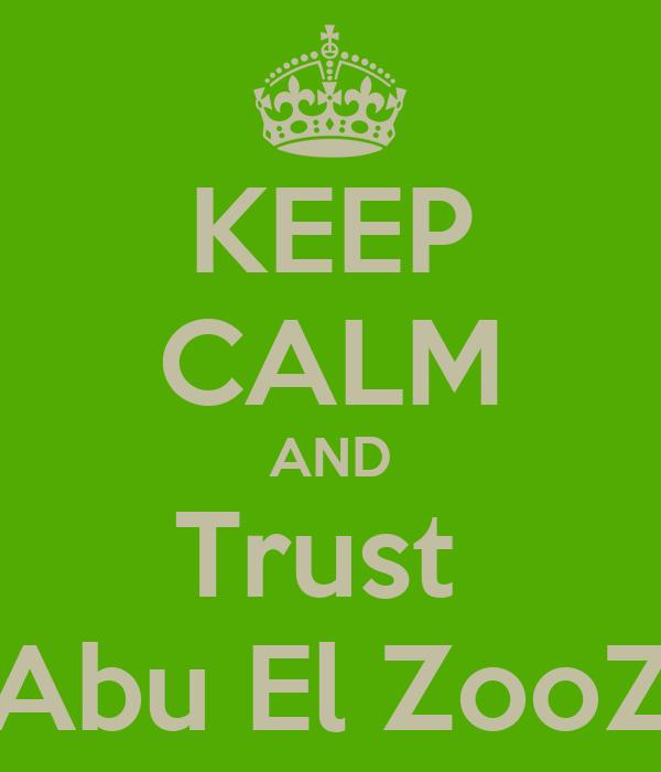 KEEP CALM AND Trust  Abu El ZooZ