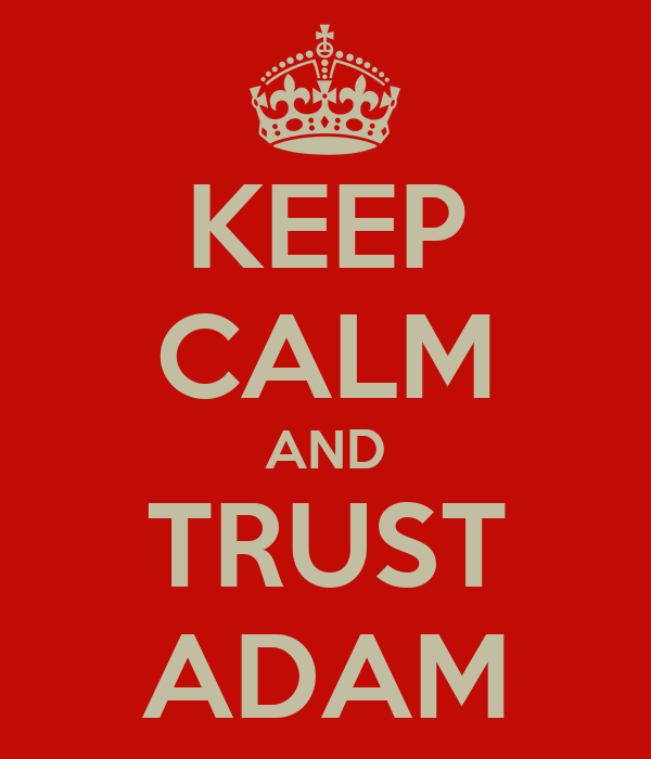 KEEP CALM AND TRUST ADAM
