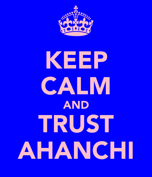 KEEP CALM AND TRUST AHANCHI