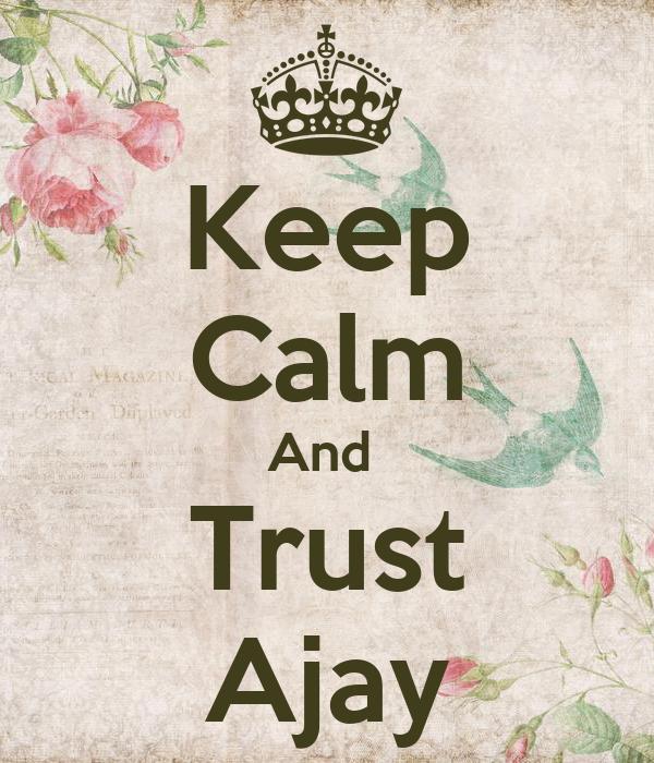 Keep Calm And  Trust Ajay