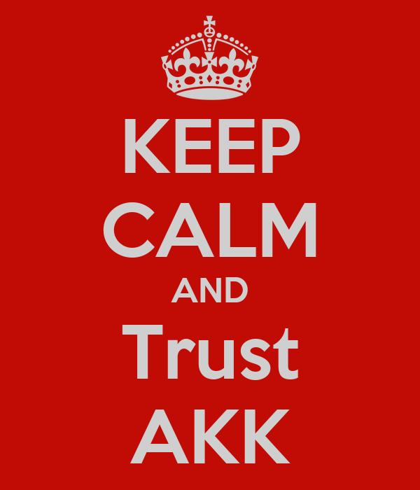 KEEP CALM AND Trust AKK