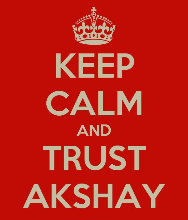 KEEP CALM AND TRUST AKSHAY