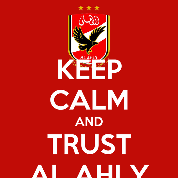 Keep Calm And Trust Al Ahly Poster Ahmed Adel Keep Calm O Matic