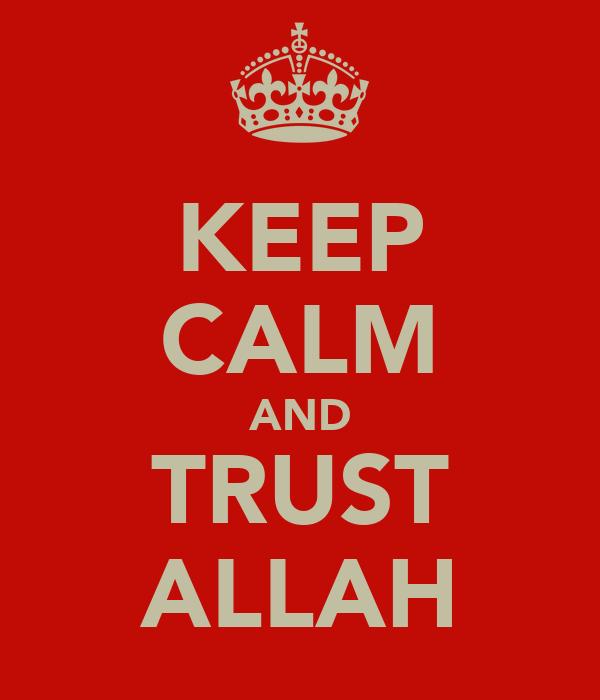 KEEP CALM AND TRUST ALLAH