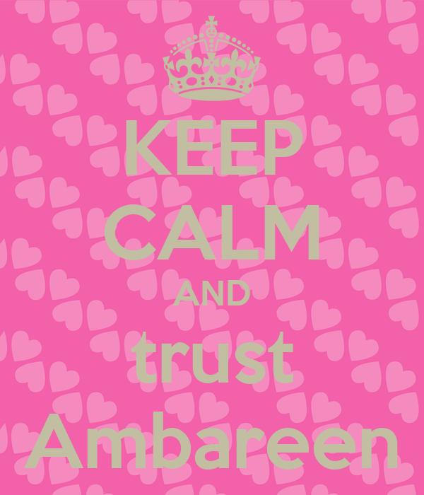 KEEP CALM AND trust Ambareen