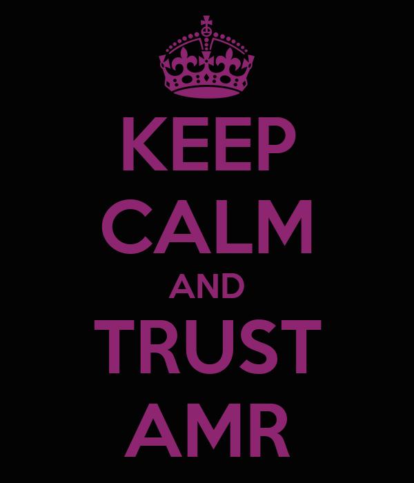 KEEP CALM AND TRUST AMR