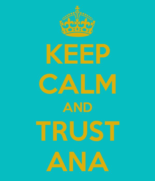 KEEP CALM AND TRUST ANA