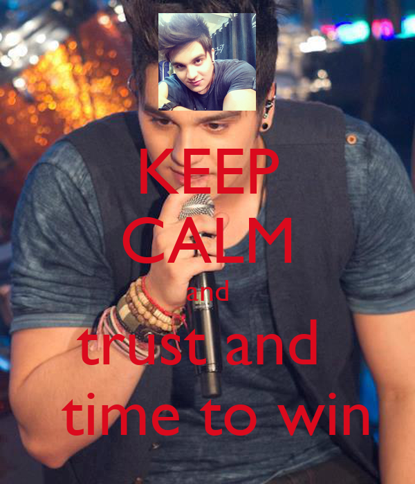 KEEP CALM and trust and   time to win