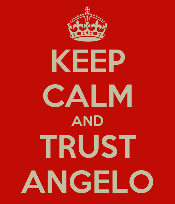 KEEP CALM AND TRUST ANGELO