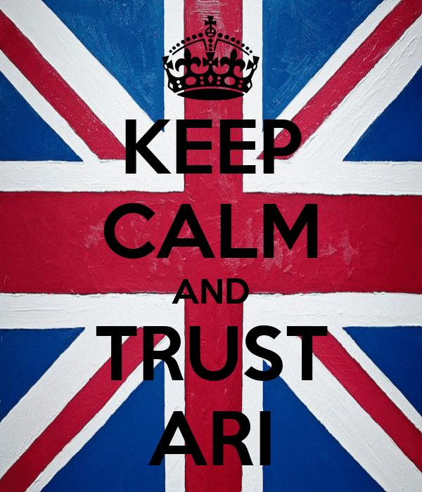 KEEP CALM AND TRUST ARI