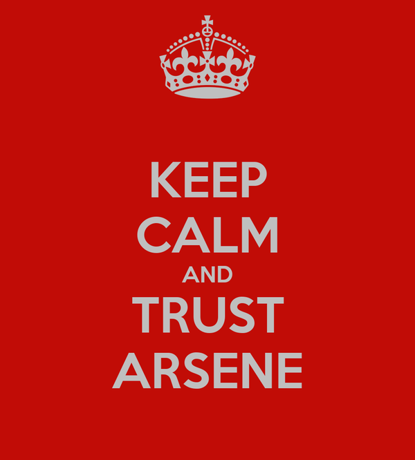 KEEP CALM AND TRUST ARSENE
