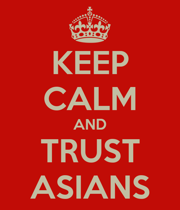 KEEP CALM AND TRUST ASIANS