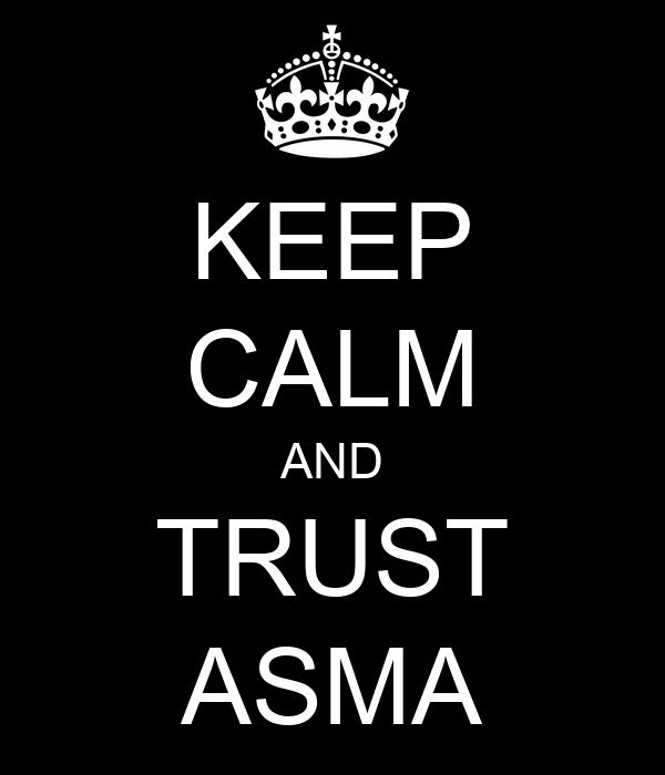 KEEP CALM AND TRUST ASMA