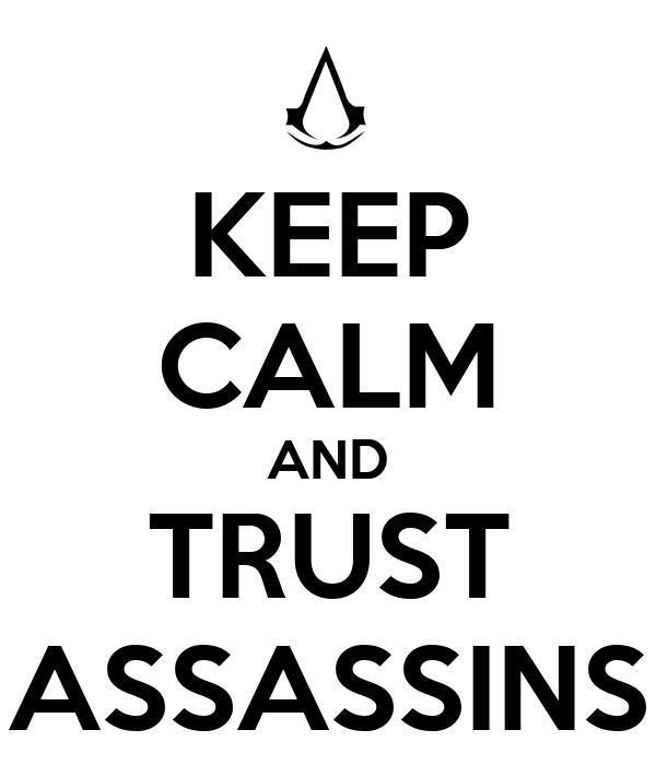 KEEP CALM AND TRUST ASSASSINS